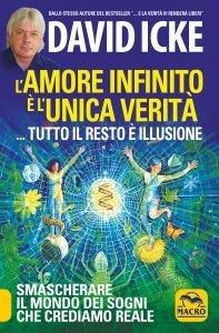 L'Amore Infinito è l'Unica Verità...Tutto il Resto è Illusione - Libro