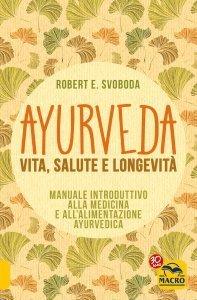 Ayurveda - Vita, Salute e Longevità - Ebook