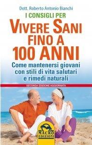I Consigli per Vivere Sani Fino a 100 Anni - Ebook