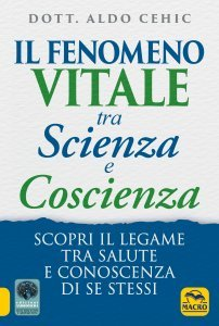 Il Fenomeno Vitale tra Scienza e Coscienza - Libro