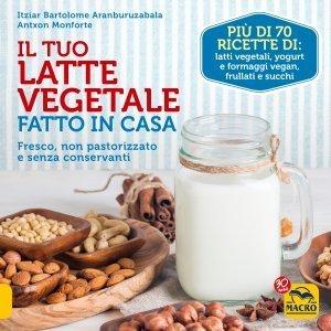 Il Tuo Latte Vegetale Fatto in Casa - Ebook