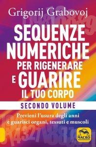 Sequenze Numeriche per Rigenerare e Guarire il Tuo Corpo - Libro Vol. 2
