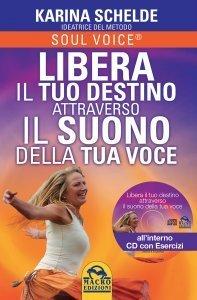 Soul Voice - Libera il tuo Destino Attraverso il Suono della tua Voce + CD - Libro