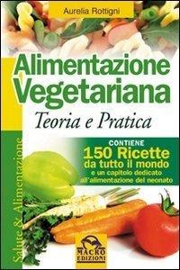 Alimentazione Vegetariana - Teoria e Pratica - Libro